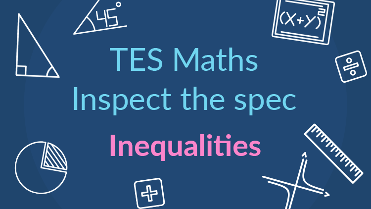 TES Maths, inspect the spec, GCSE, new specification, linear, quadratic, inequalities, set notation, secondary, KS4, Year 10, Year 11
