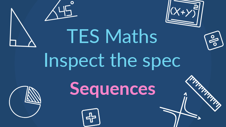 TES Maths, inspect the spec, GCSE, new specification, sequences, secondary, KS4, Year 10, Year 11