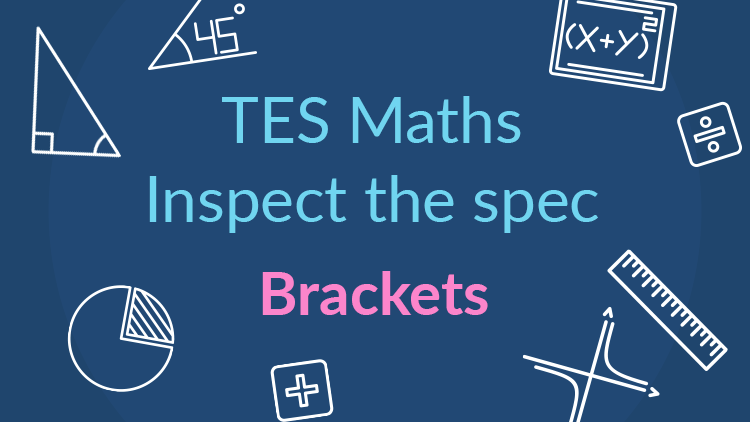 TES Maths, inspect the spec, GCSE, new specification, brackets, expanding, factorising, single brackets, double brackets, triple brackets, completing the square, quadratics, polynomials, secondary, KS4, Year 10, Year 11