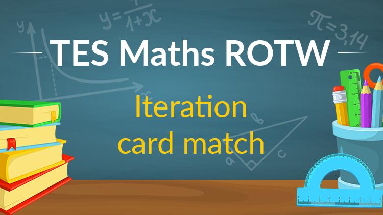 TES Maths, ROTW, iteration, card match, maths activity, GCSE, KS4, Year 10, Year 11
