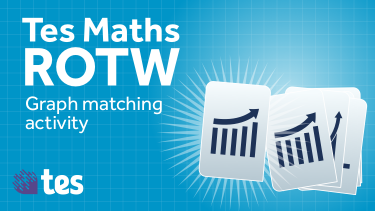 Tes Maths ROTW: Graph matching activity