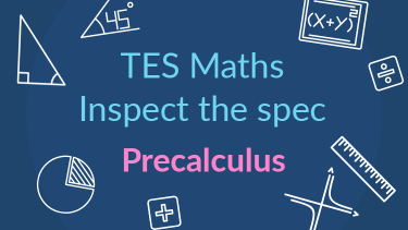 TES Maths, inspect the spec, GCSE, new specification, precalculus, gradient of curve, area under graph, secondary, KS4, Year 10, Year 11