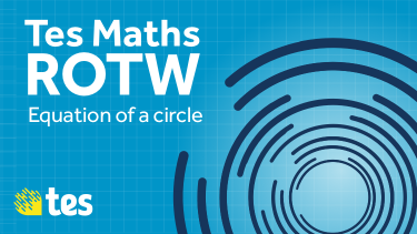 Tes Maths ROTW: Equation of a circle