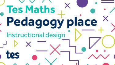 Image depicting Tes Maths: Pedagogy place - Instructional Design