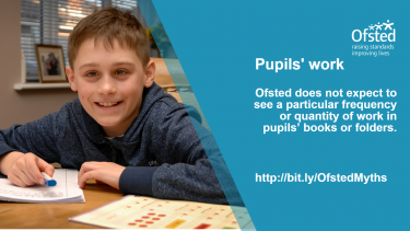 Pupils work - what Ofsted looks for - myth busting