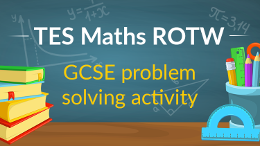 TES Maths, ROTW, resource, lesson, GCSE problem solving, trigonometry, surface area, circumference, ratio, Pythagoras' theorem, KS4, Year 10, Year 11