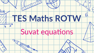 TES Maths, ROTW, Suvat equations, substitution, GCSE, new specification, lesson, resource, secondary, KS4, Year 10, Year 11