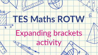 TES Maths, ROTW, resource, lesson, algebra, expanding brackets, secondary, KS3, KS4, GCSE, Year 7, Year 8, Year 9, Year 10, Year 11
