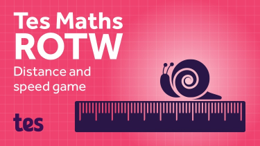 Tes maths resource of the week, distance and speed game