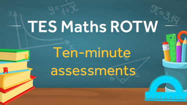 TES Maths, ROTW, low-stakes assessment, quick test, self-marking, number, alggebra, KS3, KS4, GCSE, Year 7, Year 8, Year 9, Year 10, Year 11