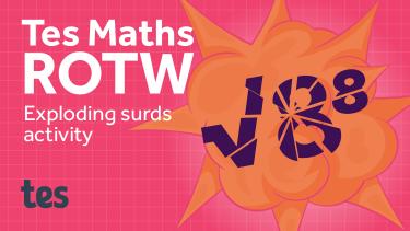 Tes Maths ROTW: Exploding surds activity