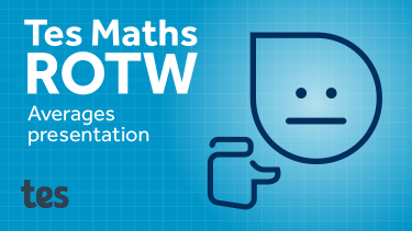 Tes Maths ROTW: Averages presentation