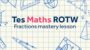 Fractions mastery, improper fractions, algebraic numerators, Tes Maths, ROTW