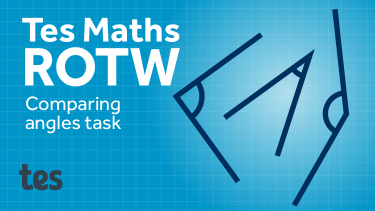 Tes Maths ROTW: Comparing angles task