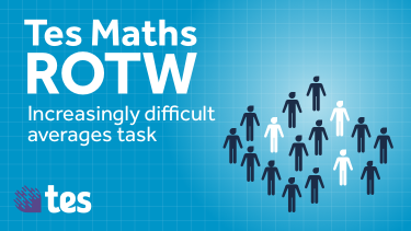 Tes Maths ROTW: Increasingly difficult averages  task