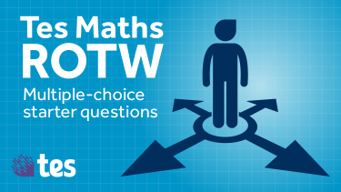 Tes Maths ROTW: Multiple-choice starter questions