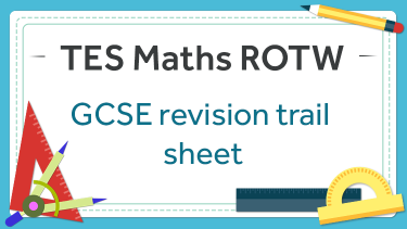 TES Maths, ROTW, revision, new specification, paired activity, algebra, number, geometry and measures, data and statistics, KS4, GCSE, Year 10, Year 11