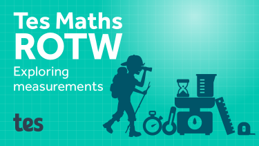 Tes Maths ROTW: Exploring measurements