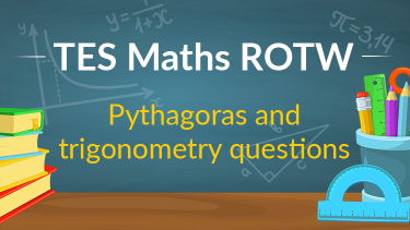 TES Maths, ROTW, Pythagoras, trigonometry, 2D, question, revision, consolidation, resource, secondary, GCSE, KS4, Year 10, Year 11