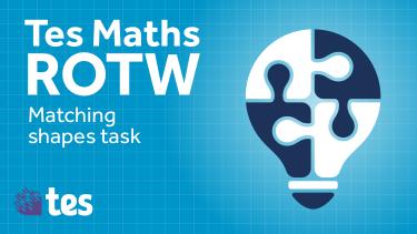 Tes Maths ROTW: Matching shapes task
