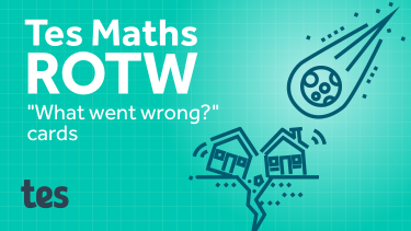 "Tes Maths ROTW: ""What went wrong?"" cards"