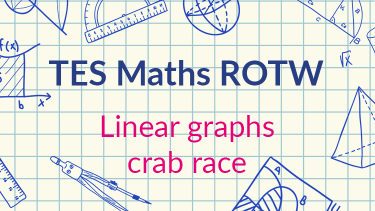 TES Maths, ROTW, linear graphs, straight line graphs, speed, distance, time, problem, secondary, KS3, KS4, GCSE, Year 7, Year 8, Year 9, Year 10, Year 11