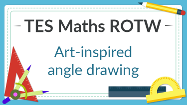 TES Maths, secondary, ROTW, resource of the week, angles, constructions, art, Kandinsky, lesson, KS3. KS4, GCSE, Year 7, Year 8, Year 9, Year 10, Year 11