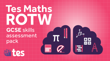 Tes Maths ROTW: GCSE skills assessment pack