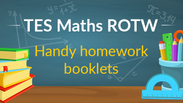 TES Maths, ROTW, homework booklets, differentiated, resource, secondary, KS3, KS4, GCSE, Year 7, Year 8, Year 9, Year 10, Year 11