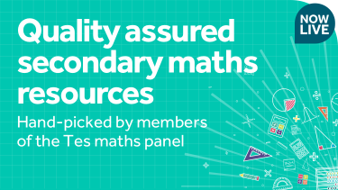 Quality assured secondary maths collection packed full of innovative resources, hand-picked by members of the Tes Maths Panel