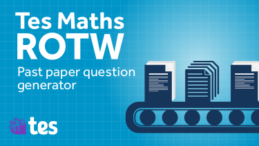 Tes Maths ROTW: Exam question generator