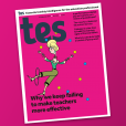 In this week's Tes magazine: 21 September 2018