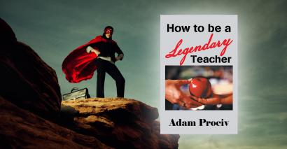 Book review: How to be a Legendary Teacher by Adam Prociv