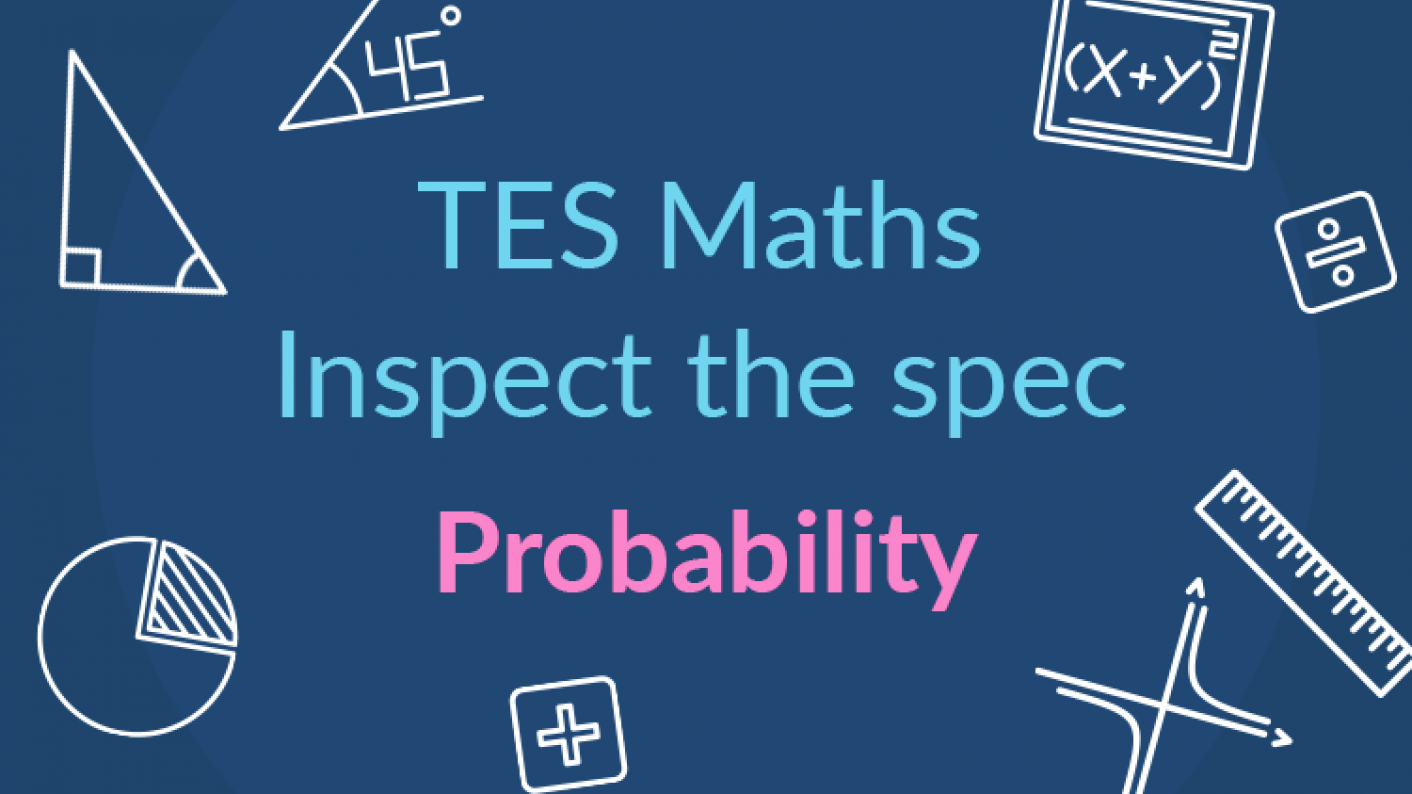 TES Maths, Inspect The Spec, GCSE, New Specification, Probability, Venn Diagrams, Set Notation, Sets, Independence, Dependence, Mutually Exclusive, Secondary, KS4, Year 10, Year 11