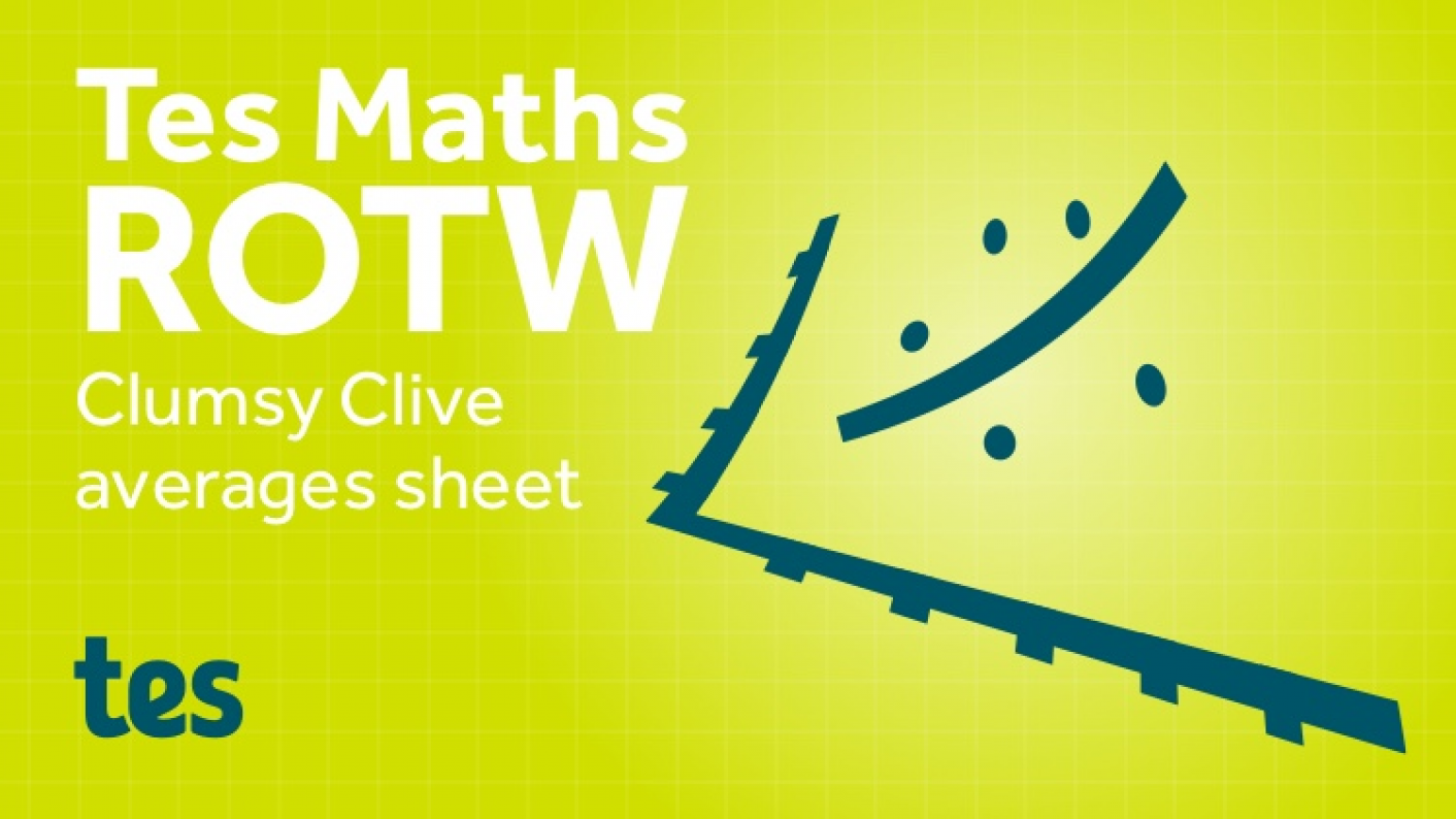Tes Maths ROTW: Clumsy Clive Averages Sheet